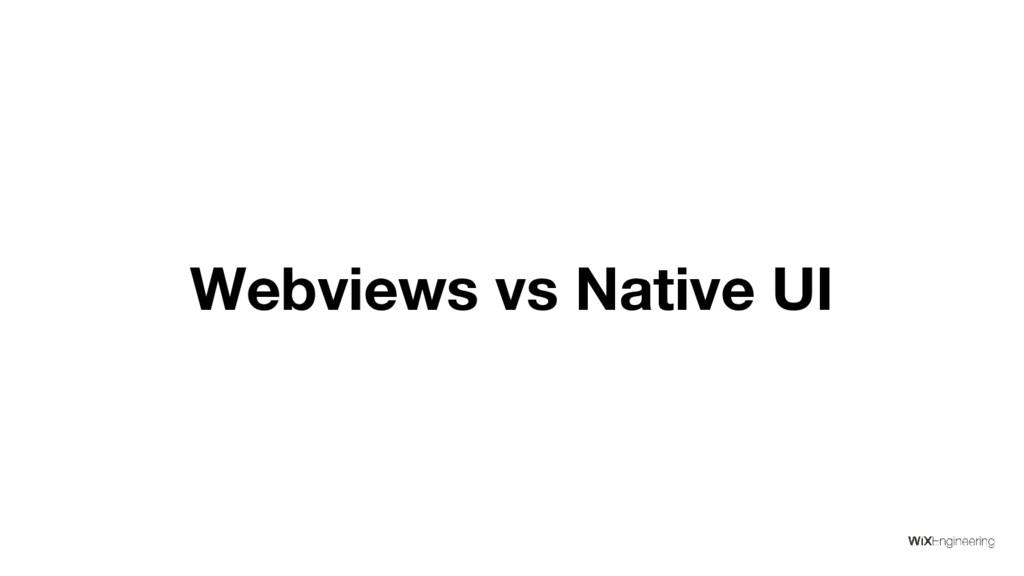 Webviews vs Native UI