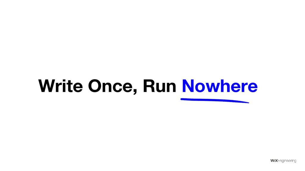 Write Once, Run Nowhere