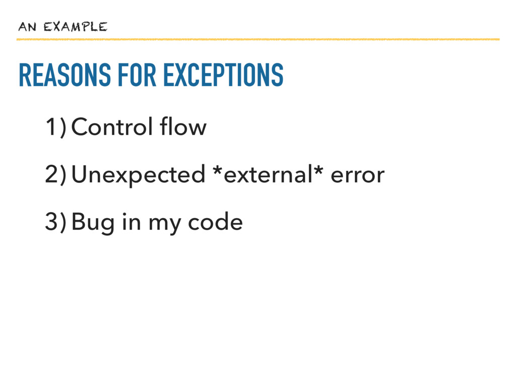 AN EXAMPLE REASONS FOR EXCEPTIONS 1) Control flo...