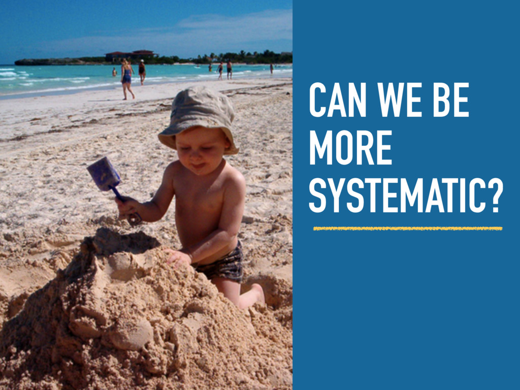 CAN WE BE MORE SYSTEMATIC?