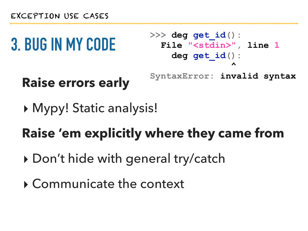 EXCEPTION USE CASES 3. BUG IN MY CODE >>> deg g...