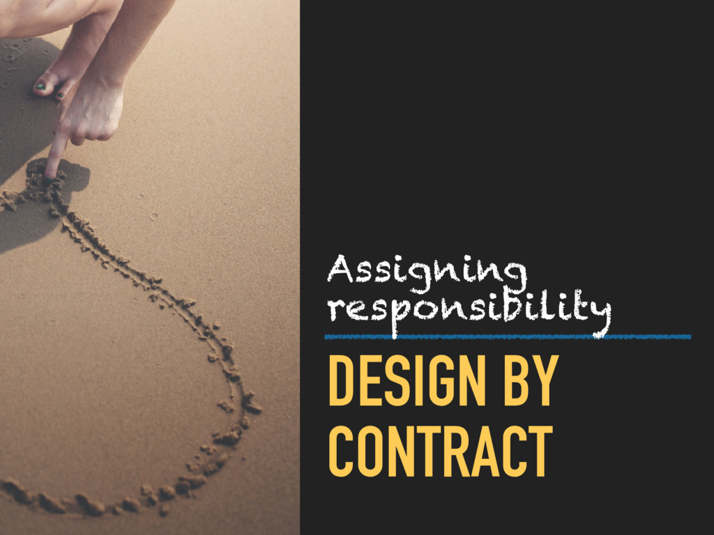 DESIGN BY CONTRACT Assigning responsibility