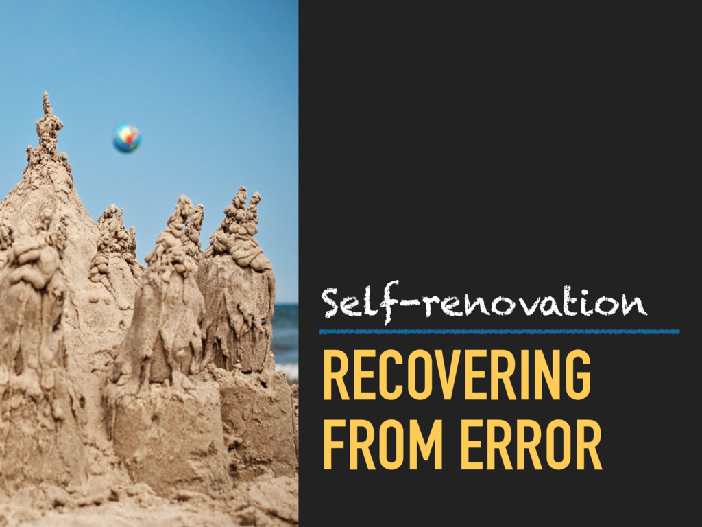 RECOVERING FROM ERROR Self-renovation