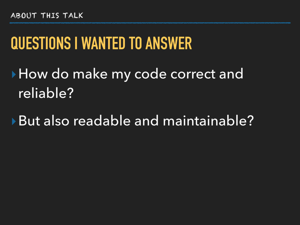 ABOUT THIS TALK QUESTIONS I WANTED TO ANSWER ‣H...