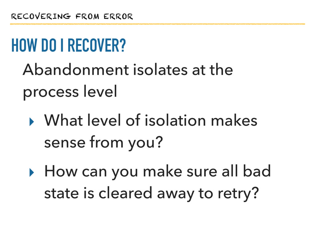 RECOVERING FROM ERROR HOW DO I RECOVER? Abandon...