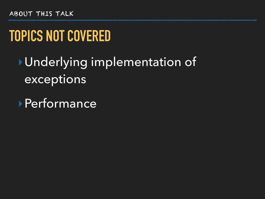 ABOUT THIS TALK TOPICS NOT COVERED ‣Underlying ...