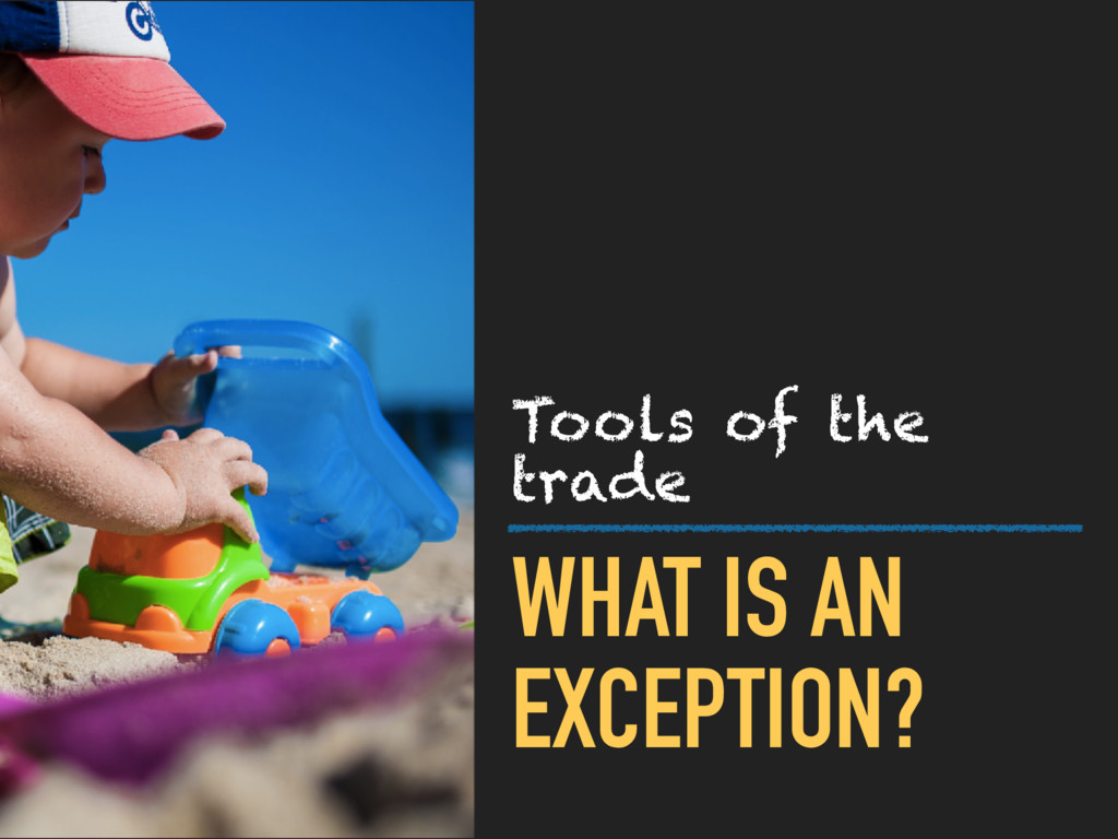 WHAT IS AN EXCEPTION? Tools of the trade