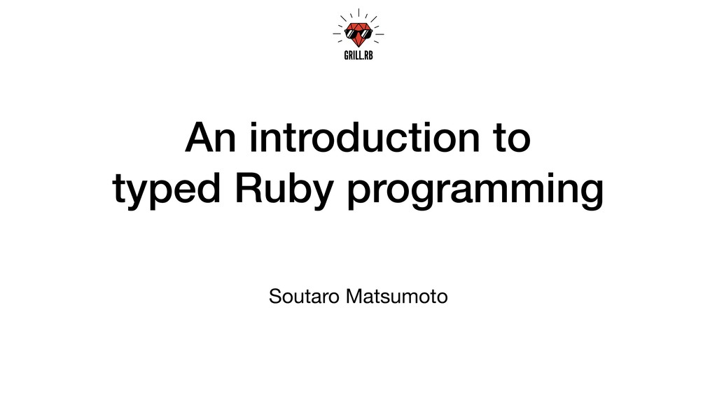 An introduction to typed Ruby programming Souta...