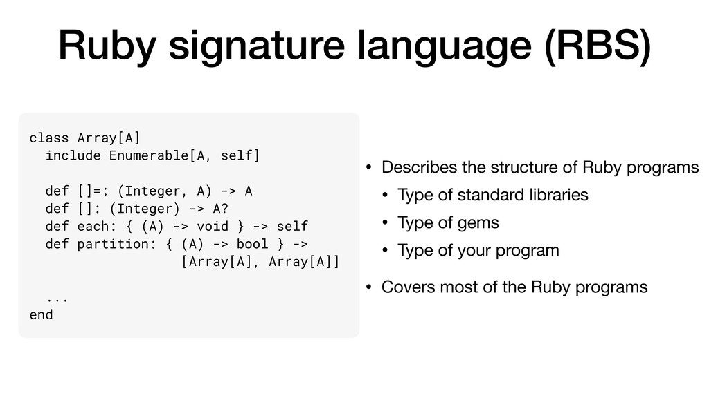 Ruby signature language (RBS) • Describes the s...