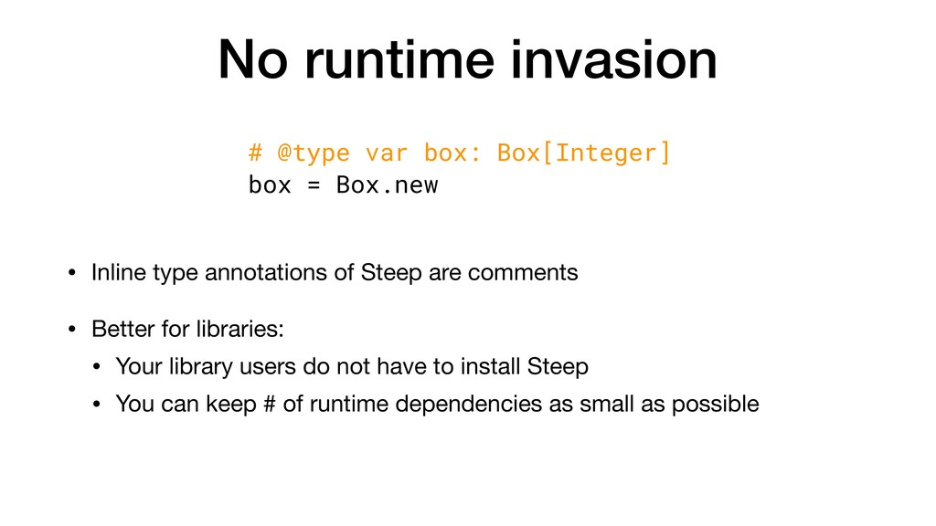 No runtime invasion • Inline type annotations o...