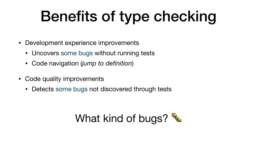 Benefits of type checking • Development experien...