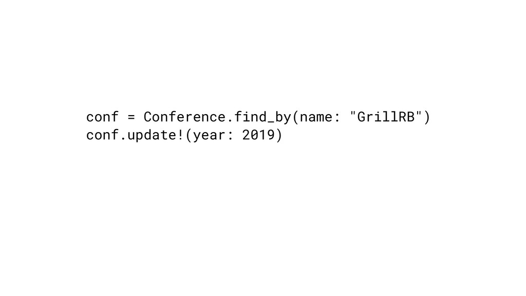 """conf = Conference.find_by(name: """"GrillRB"""") conf..."""
