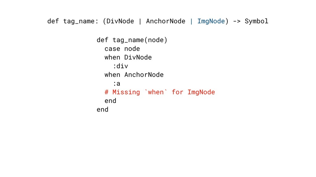 def tag_name: (DivNode | AnchorNode | ImgNode) ...