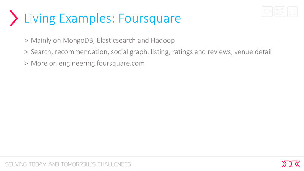 Living Examples: Foursquare > Mainly on MongoDB...