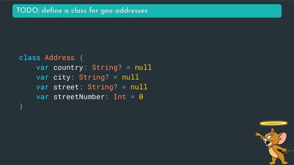 class Address { var country: String? = null var...