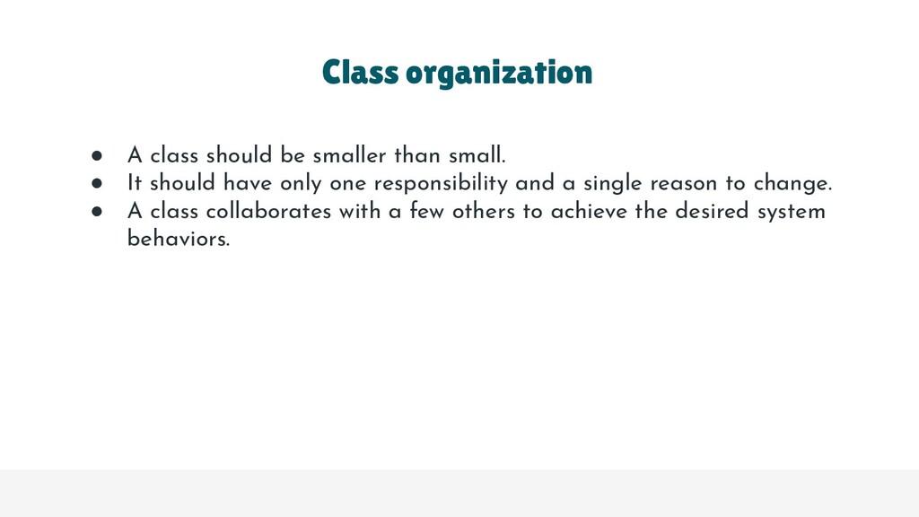Class organization ● A class should be smaller ...