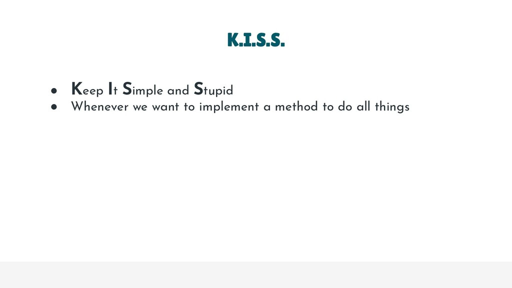 ● Keep It Simple and Stupid ● Whenever we want ...