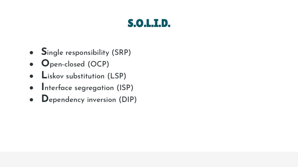 ● Single responsibility (SRP) ● Open-closed (OC...