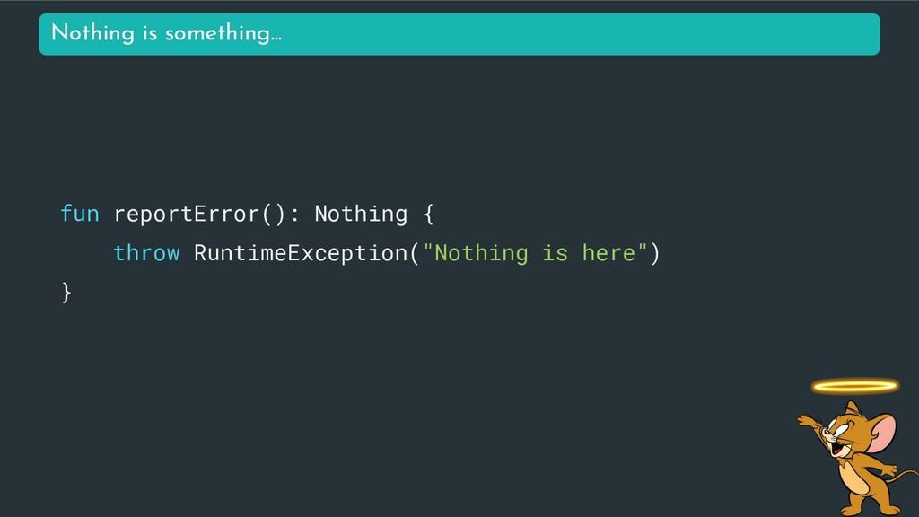 fun reportError(): Nothing { throw RuntimeExcep...