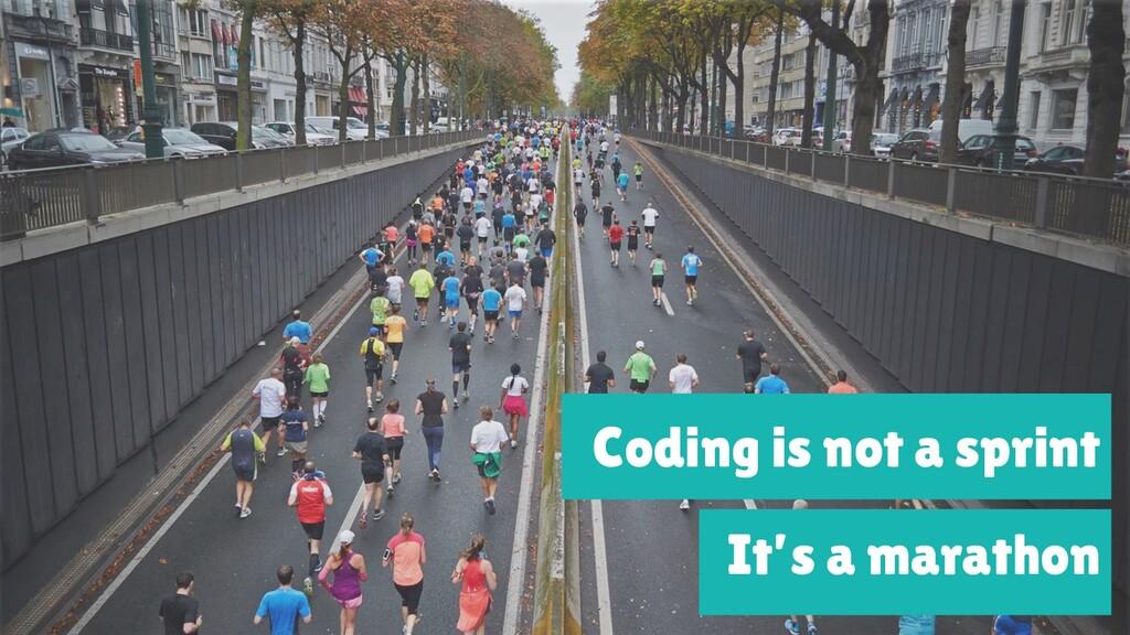 Coding is not a sprint It's a marathon