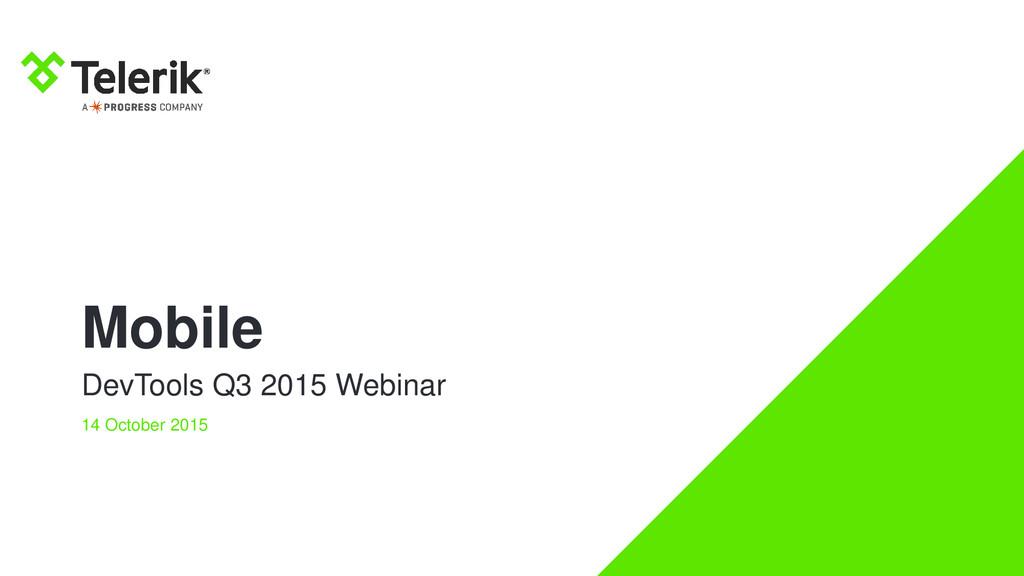 Mobile DevTools Q3 2015 Webinar 14 October 2015