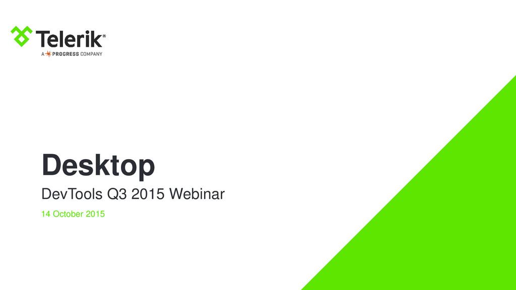 Desktop DevTools Q3 2015 Webinar 14 October 2015