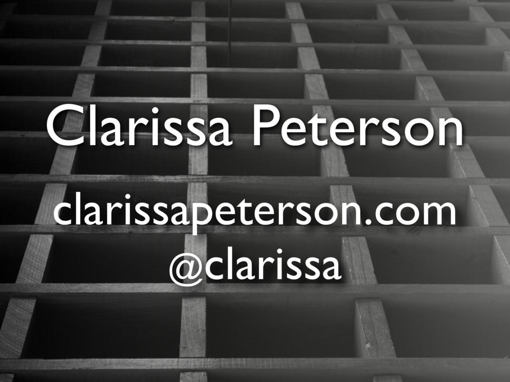 Clarissa Peterson clarissapeterson.com @clarissa