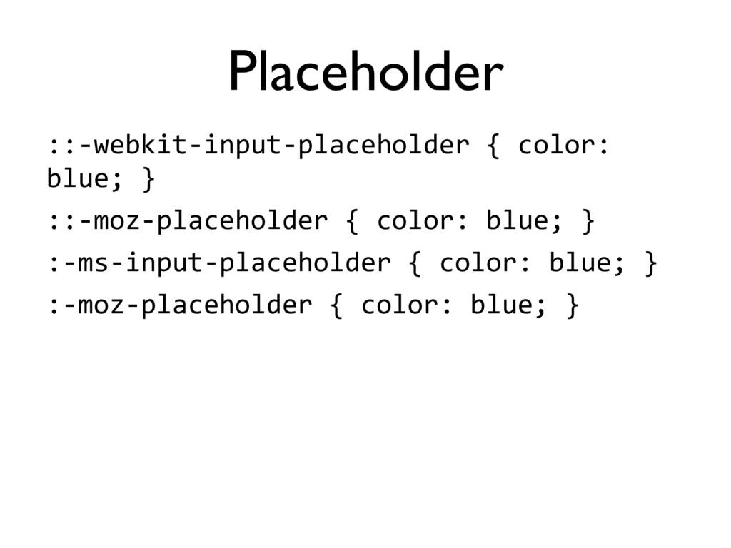 ::8webkit8input8placeholder'{'color:' blue;'} :...