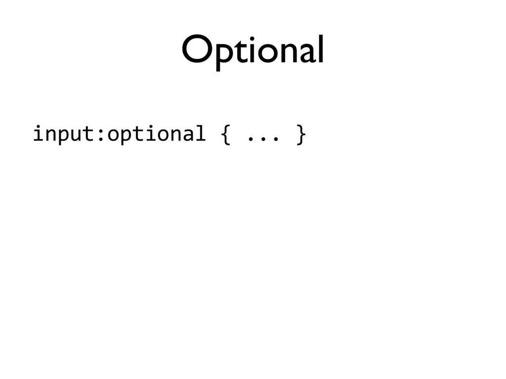 input:optional'{'...'} Optional