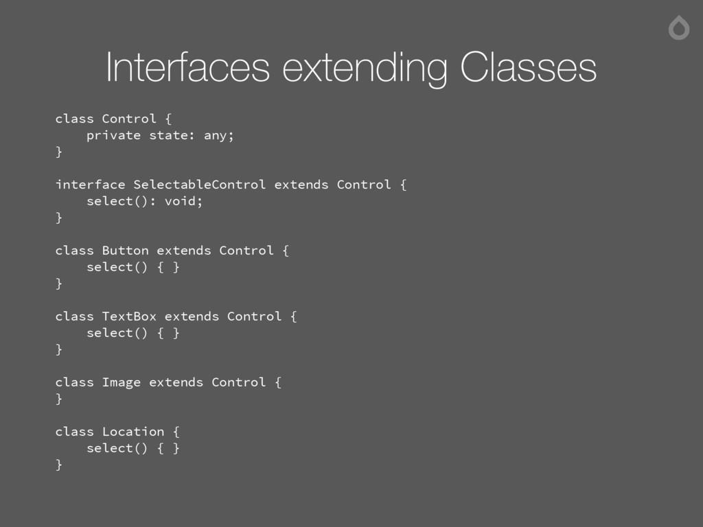Interfaces extending Classes class Control { pr...