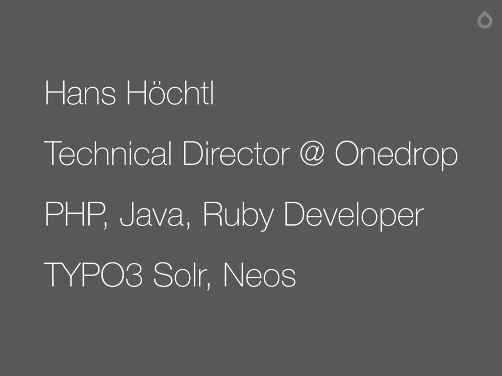 Hans Höchtl Technical Director @ Onedrop PHP, J...