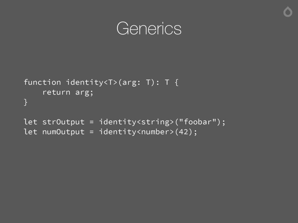 Generics function identity<T>(arg: T): T { retu...