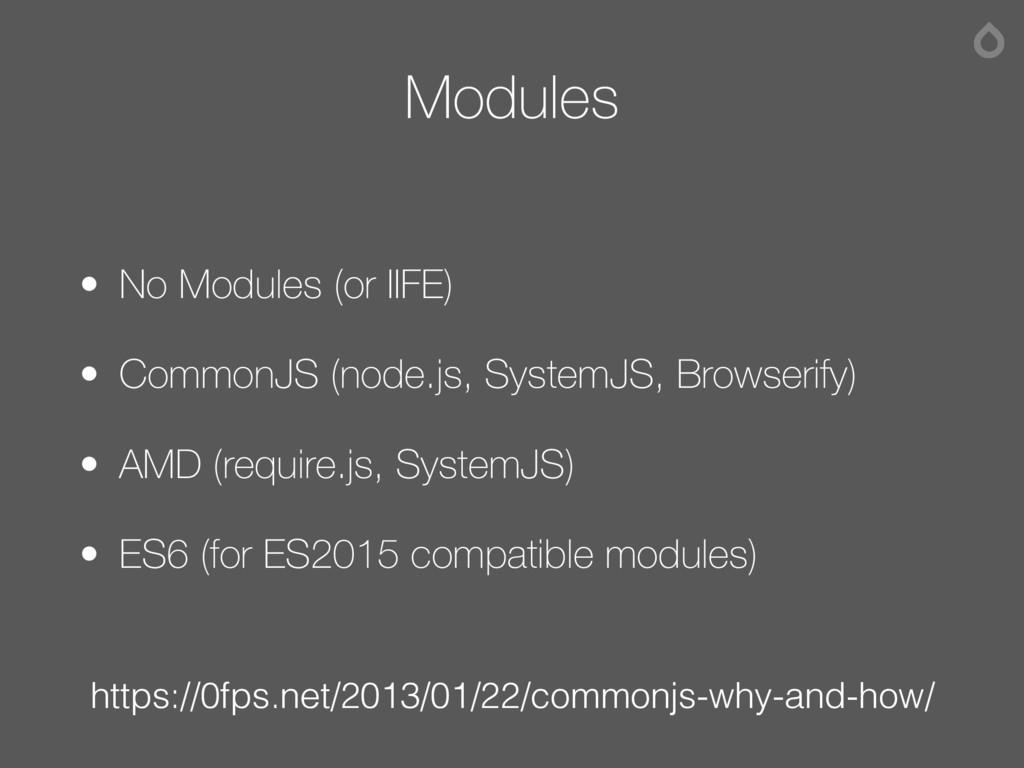 Modules • No Modules (or IIFE) • CommonJS (node...