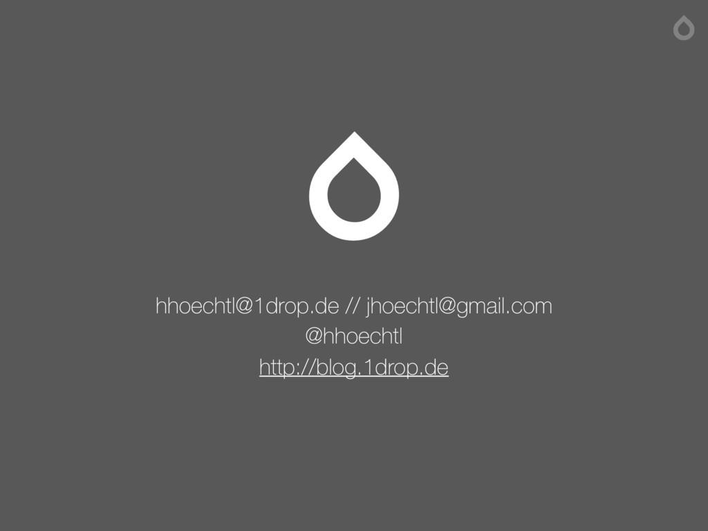 hhoechtl@1drop.de // jhoechtl@gmail.com @hhoec...
