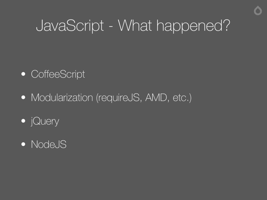 JavaScript - What happened? • CoffeeScript • Mo...