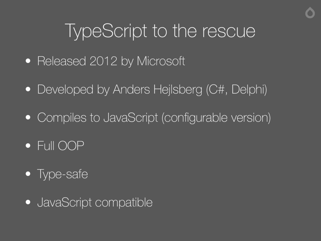 TypeScript to the rescue • Released 2012 by Mic...