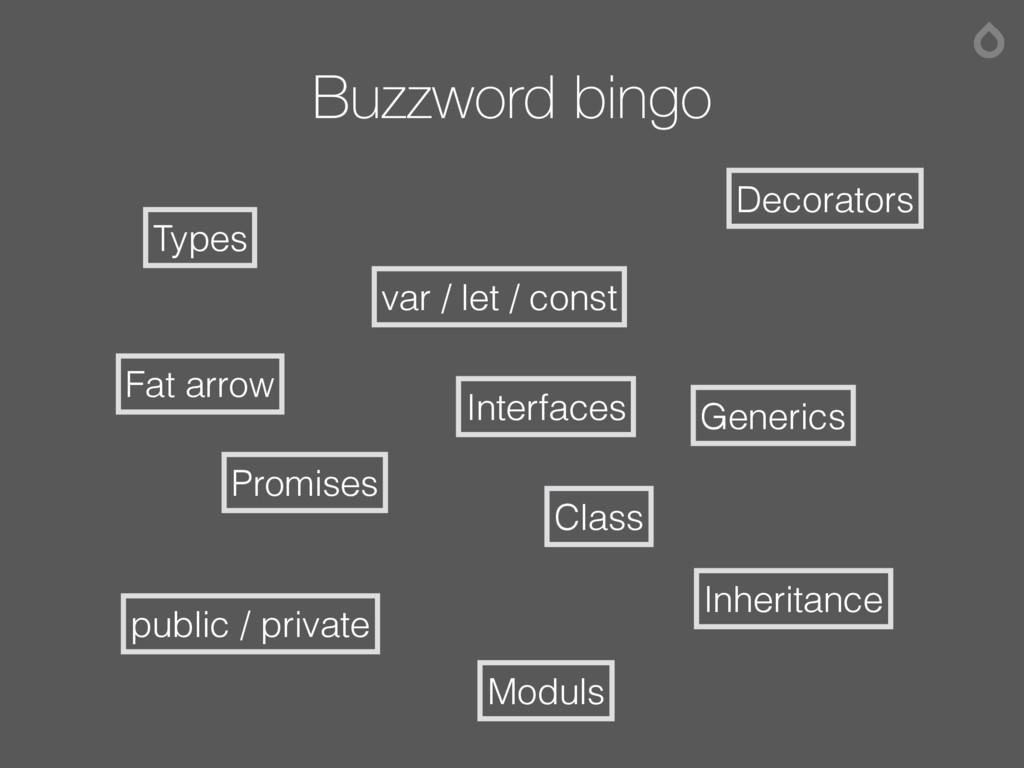 Buzzword bingo Types var / let / const Inherita...
