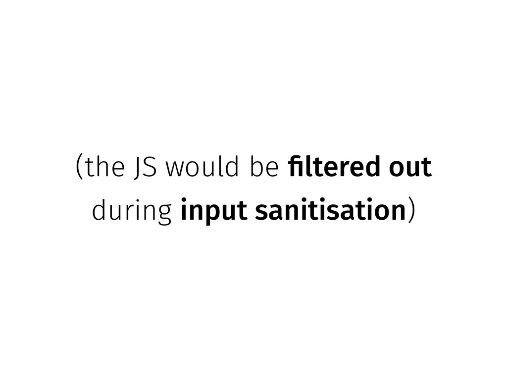 (the JS would be filtered out during input sani...