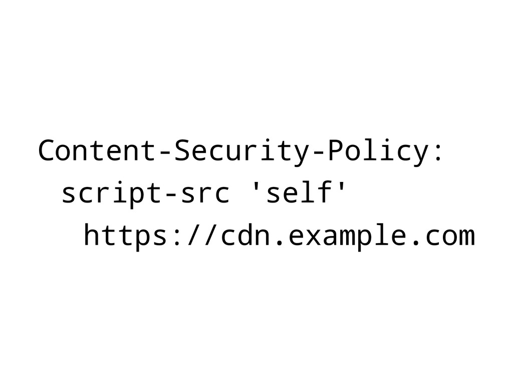 Content-Security-Policy: script-src 'self' http...
