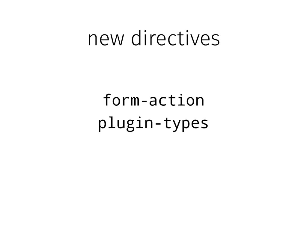 new directives form-action plugin-types