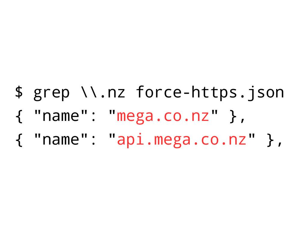 "$ grep \\.nz force-https.json { ""name"": ""mega.c..."