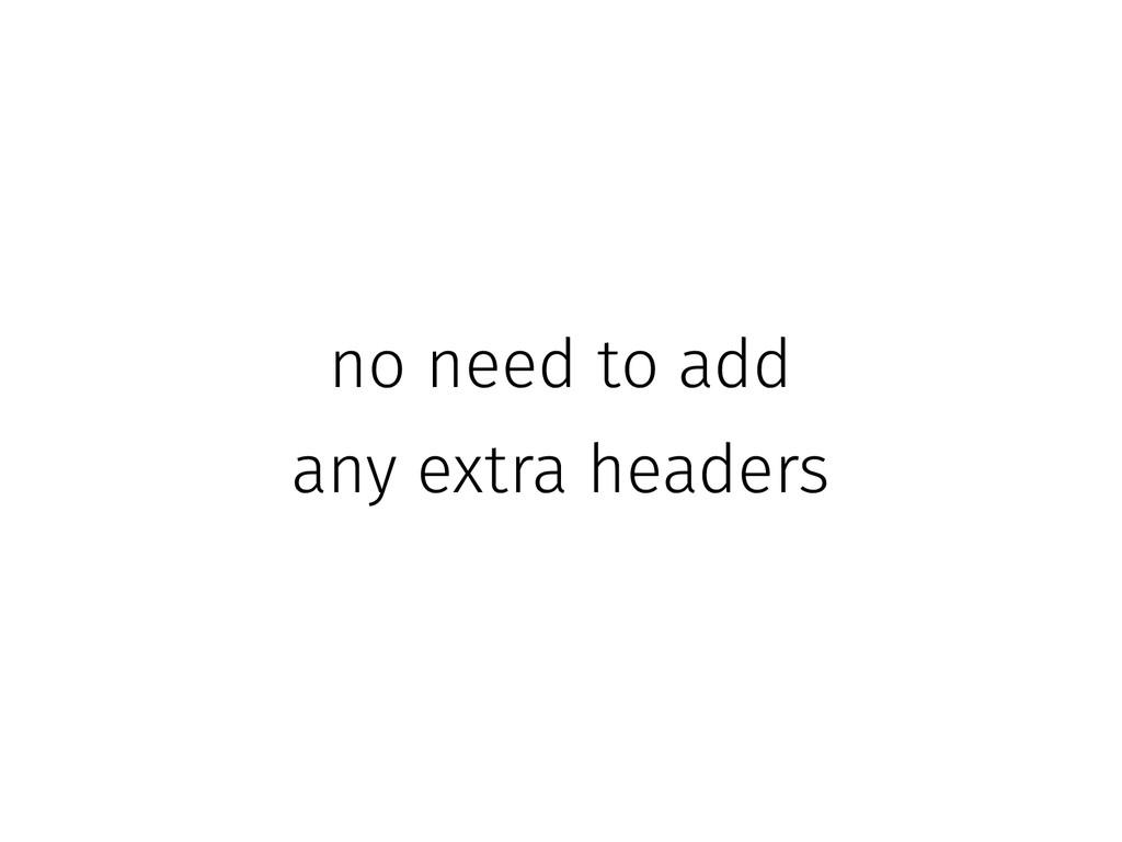 no need to add any extra headers