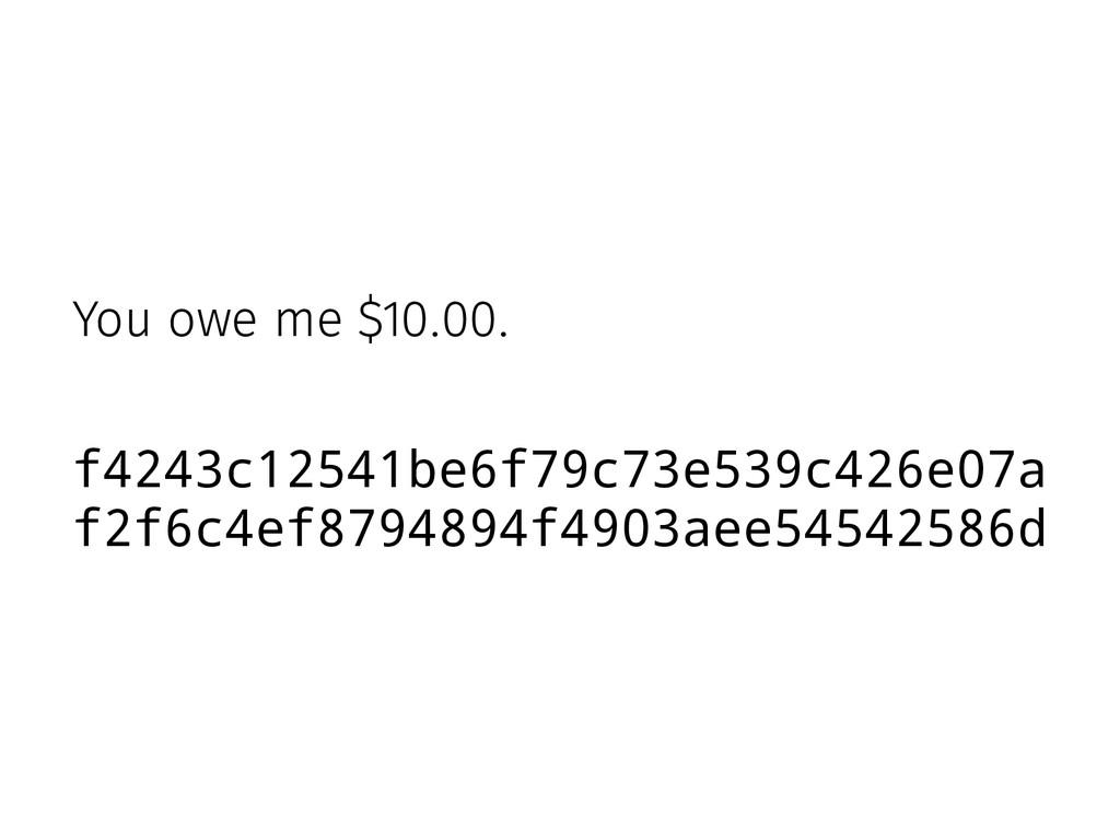 You owe me $10.00. f4243c12541be6f79c73e539c426...
