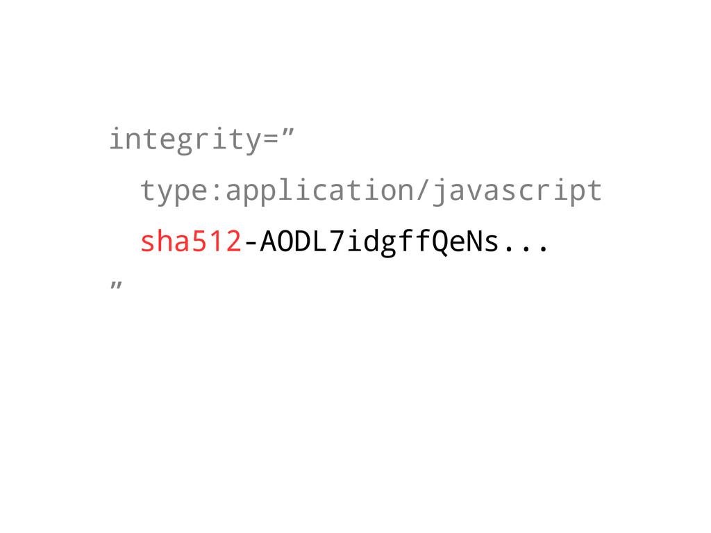 "integrity="" type:application/javascript sha512-..."