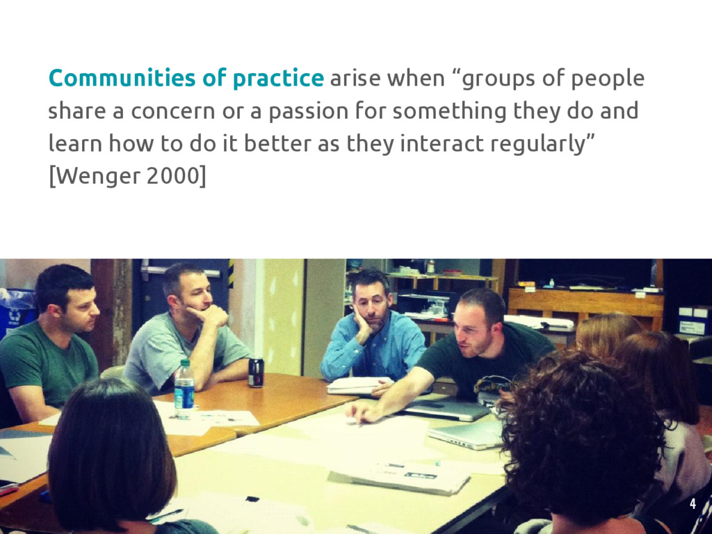 "Communities of practice arise when ""groups of p..."