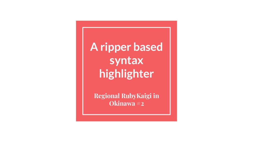 A ripper based syntax highlighter Regional Ruby...