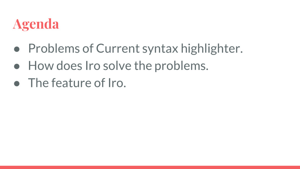 Agenda ● Problems of Current syntax highlighter...