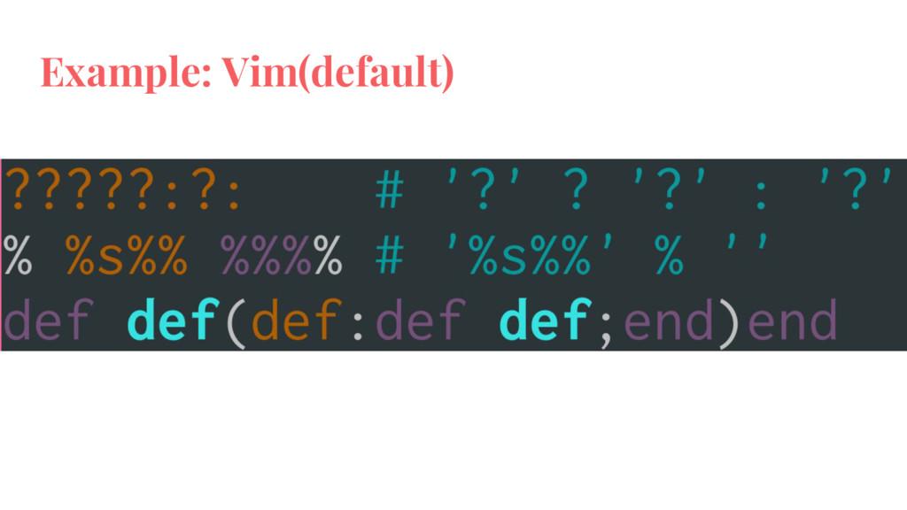 Example: Vim(default)