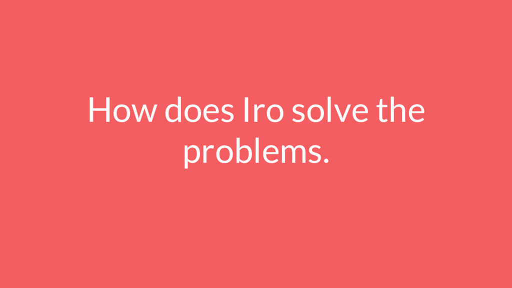 How does Iro solve the problems.