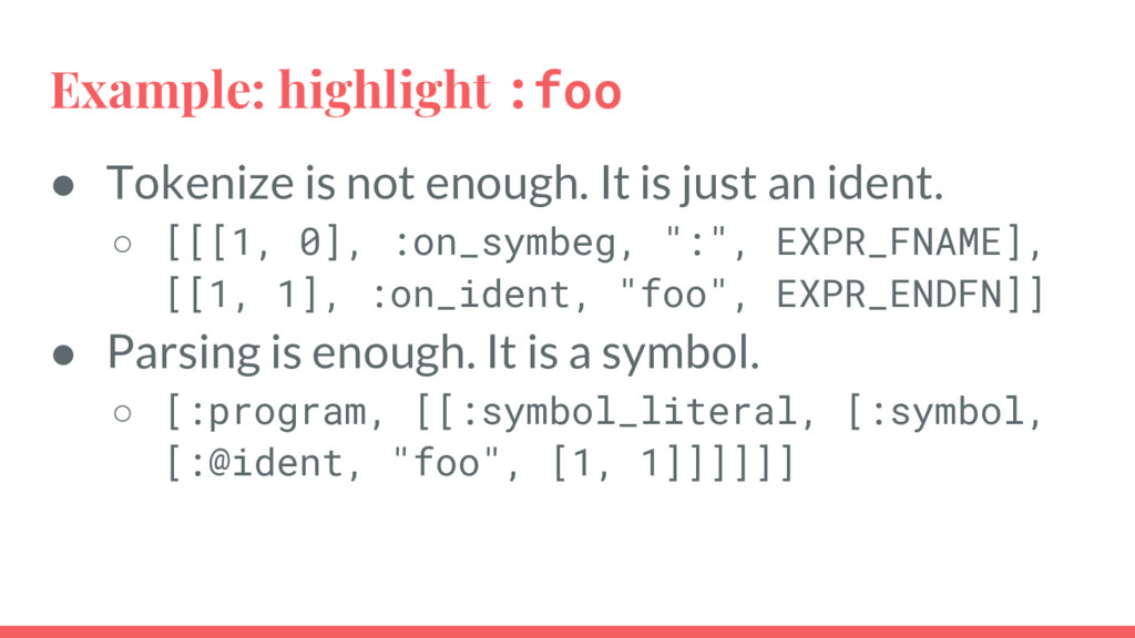 Example: highlight :foo ● Tokenize is not enoug...